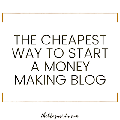The Cheapest Way To Start A Blog That Makes Money