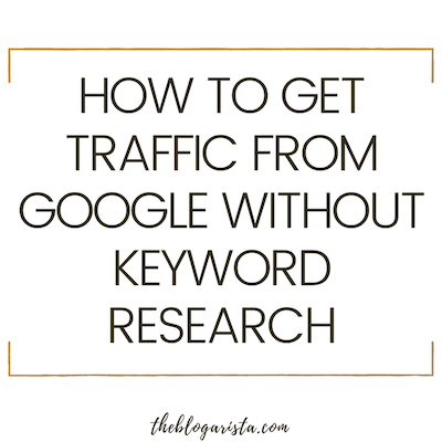 How To Get Traffic From Google When You Hate Keyword Research