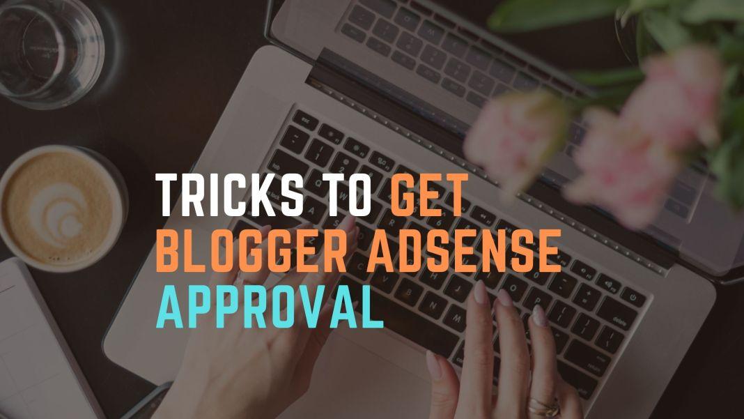 Tricks To Get Blogger Adsense Approval