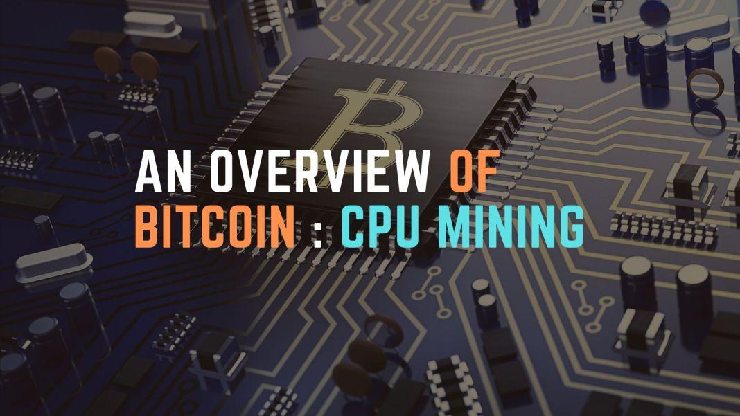 An Overview Of Bitcoin : CPU Mining