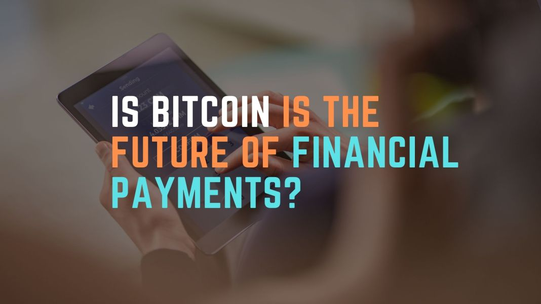 Is Bitcoin Is The Future Of Financial Payments?