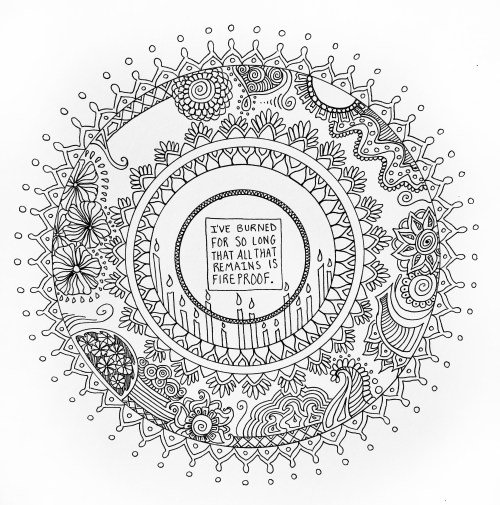 "Mandala with the words ""I've burned for so long that all that remains is fireproof."""