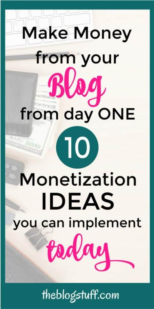 Monetize your blog from day one and make money with these awesome ideas and tips
