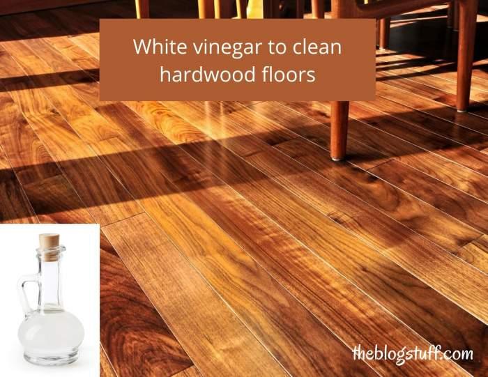 Vinegar solution to clean hardwood floors