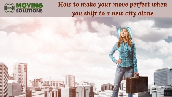 How to make your move perfect when you shift to a new city alone