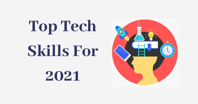 Top Tech Skills For 2021