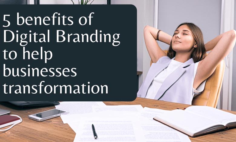 5 benefits of Digital Branding to help businesses transformation