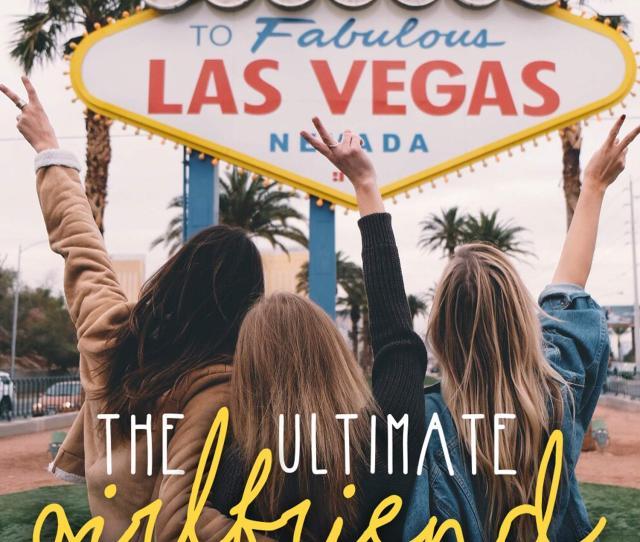 The Ultimate Girlfriend Getaway Guide To Las Vegas
