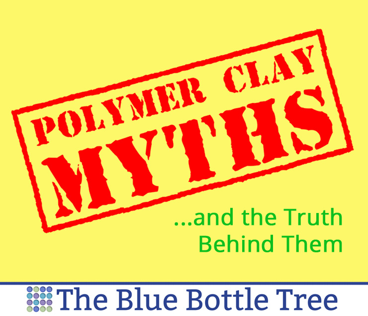 Polymer Clay Myths (and the Truth Behind Them) - The Blue