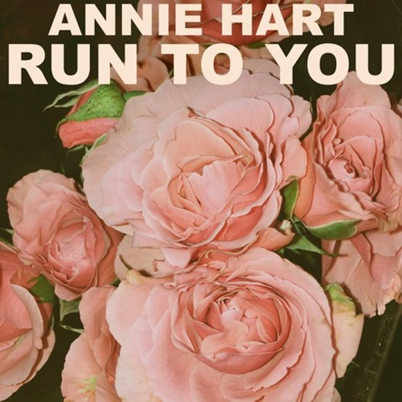 Annie Hart - Run To You