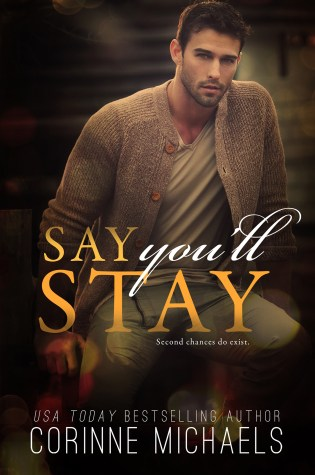 Excerpt Reveal: Say You'll Stay by Corinne Michaels @AuthorCMichaels