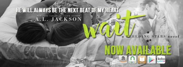 Release Day Blitz with Giveaway: Wait (Bleeding Stars #4) by A.L. Jackson @aljacksonauthor