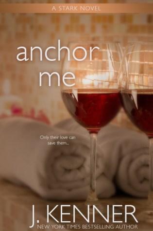 Cover Reveal: Anchor Me (Stark Trilogy #4) by J. Kenner @juliekenner