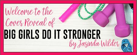 Cover Reveal: Big Girls Do it Stronger by Jasinda Wilder @JasindaWilder @TheNextStepPR
