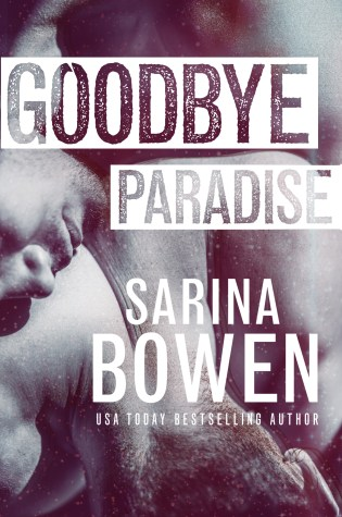 Book Review: Goodbye Paradise (Hello Goodbye #1) by Sarina Bowen @SarinaBowen