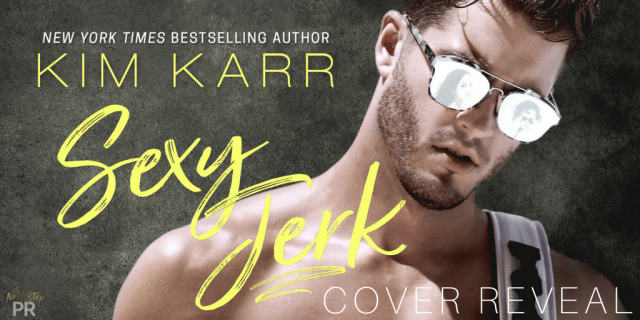 Cover Reveal: Sexy Jerk by Kim Karr @authorkimkarr @TheNextStepPR