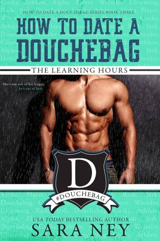 Release Day Blitz: The Learning Hours: How to Date a Douchebag Book 3 @SaraNey @InkSlingerPR