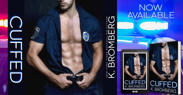 Release Day Blitz: Cuffed by K. Bromberg @KBrombergDriven @InkSlingerPR