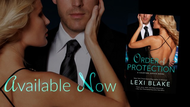 Release Day Blitz: Order of Protection A Courting Justice Novel By Lexi Blake @authorlexiblake @BerkleyRomance @InkSlingerPR