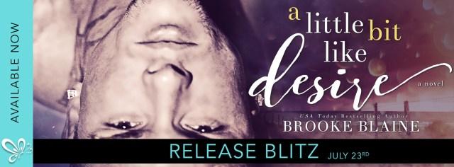 Release Day Blitz:  A Little Bit Like Desire by Brooke Blaine @BrookeBlaine1 @jennw23