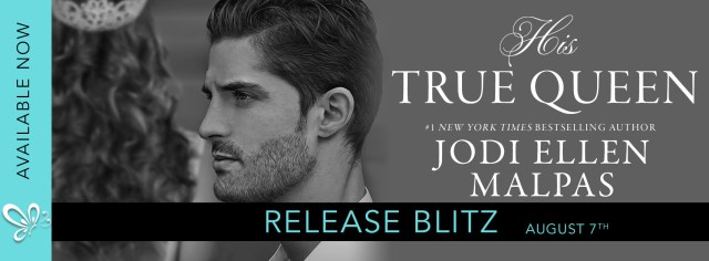 Release Day Blitz: His True Queen by Jodi Ellen Malpas @JodiEllenMalpas @jennw23