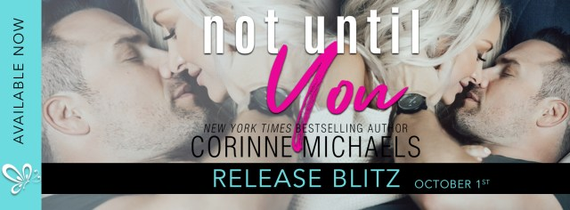 Release Day Blitz: Not Until You by Corinne Michaels @AuthorCMichaels  @jennw23