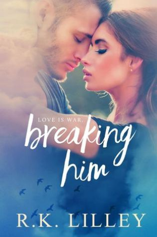 Book Launch and Review: Breaking Him by R.K. Lilley @Authorrklilley