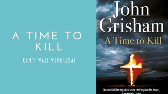 A Time to Kill | Can't Wait Wednesday #16