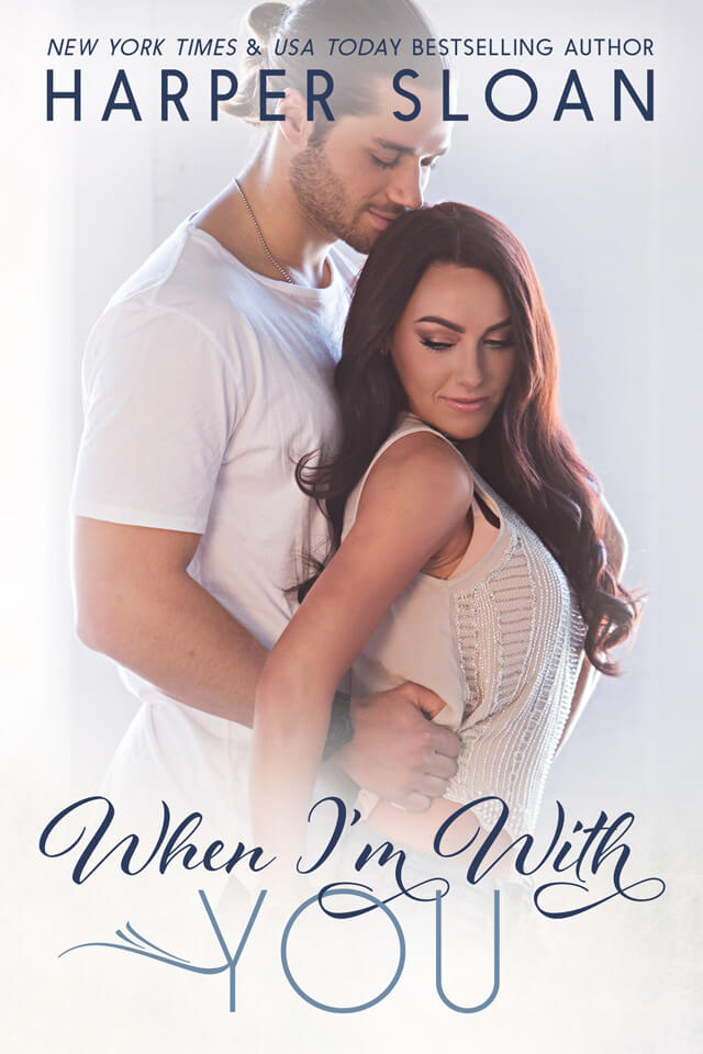 When I'm With You by Harper Sloan: Excerpt!