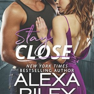 Stay Close by Alexa Riley: Review