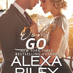 Don't Go by Alexa Riley