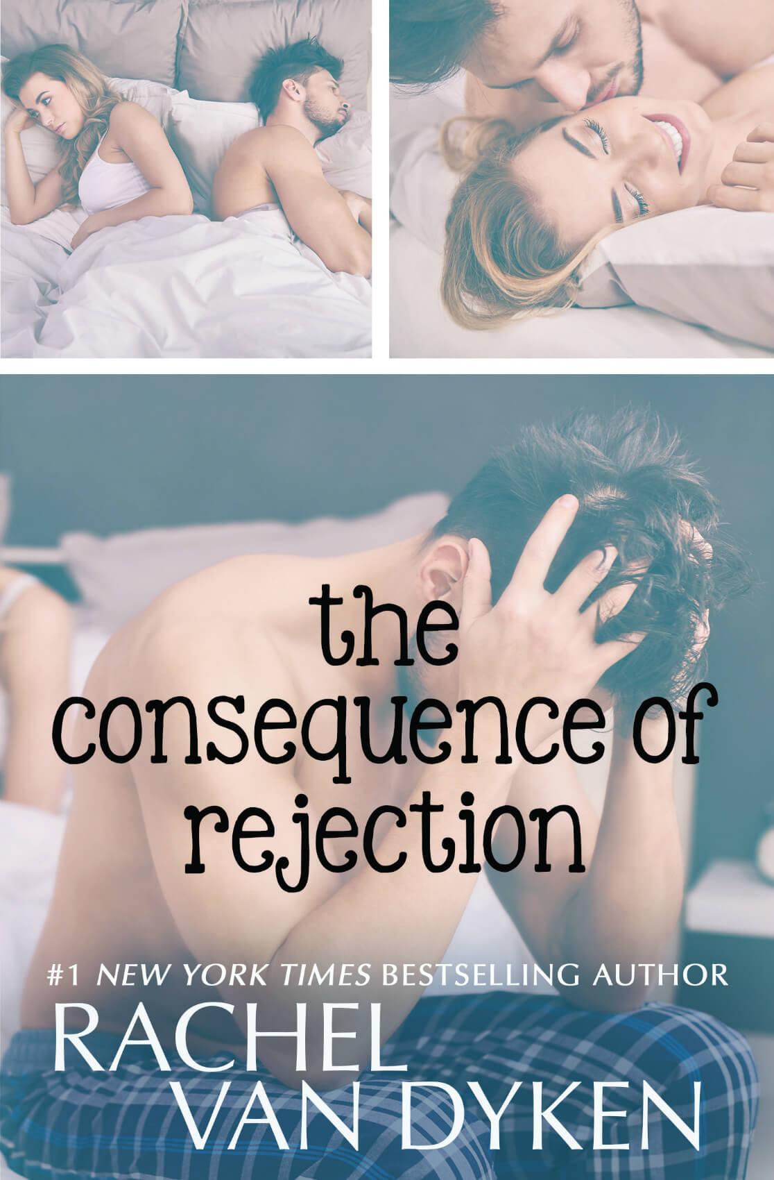 The Consequence of Rejection by Rachel Van Dyken @rachvd