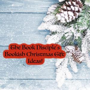 The Book Disciple's Bookish Christmas Gift Ideas