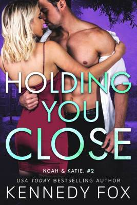 Holding You Close by Kennedy Fox
