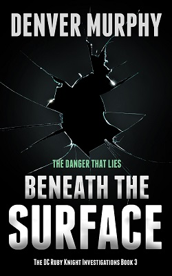 BENEATH THE SURFACE a crime thriller by Denver Murphy