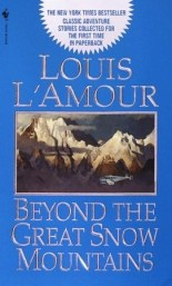 Beyond the Great Snow Mountains Stories Louis L'Amour