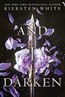 {ARC REVIEW} And I Darken (The Conquerors Saga #1) by Kiersten White