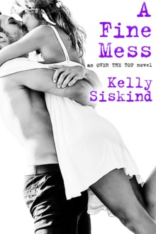 {ARC Review} A Fine Mess (Over the Top #2) by Kelly Siskind