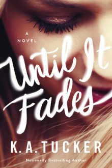 {ARC Review} Until it Fades by K.A. Tucker