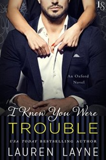 {ARC Review} I Knew You Were Trouble (Oxford #4) by Lauren Layne
