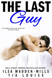 {Review} The Last Guy by Ilsa Madden-Mills and Tia Louise