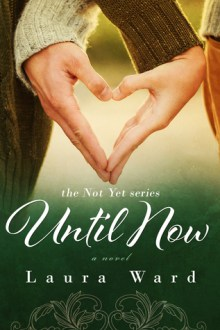 {Review} Until Now (Not Yet #2) by Laura Ward