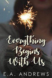 {Review} Everything Begins With Us by E.A. Andrews