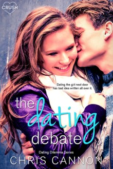 {ARC Review} The Dating Debate (Dating Dilemmas #1) by Chris Cannon