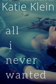 {ARC Review}  All I Never Wanted by Katie Klein