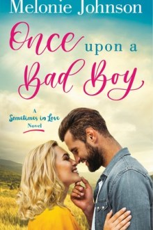 {ARC Review} Once Upon a Bad Boy (Sometimes in Love #3) by Melonie Johnson