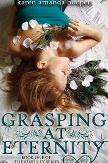 Grasping at Eternity (The Kindrily Series #1) by Karen Amanda Hooper