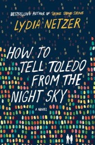 Review — How to Tell Toledo from the Night Sky by Lydia Netzer