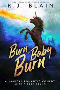 Burn, Baby Burn (Firebreathing unicorns #2 Mag Com w body count #8)