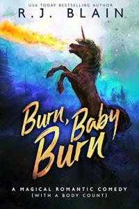 Burn, Baby Burn (Firebreathing unicorns #2 Mag Com w body count #8)